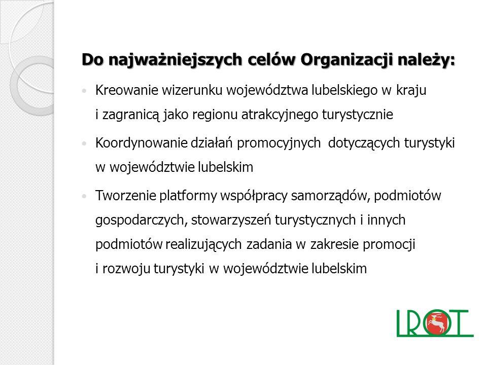 Do najważniejszych celów Organizacji należy: Kreowanie wizerunku województwa lubelskiego w kraju i zagranicą jako regionu atrakcyjnego turystycznie Ko
