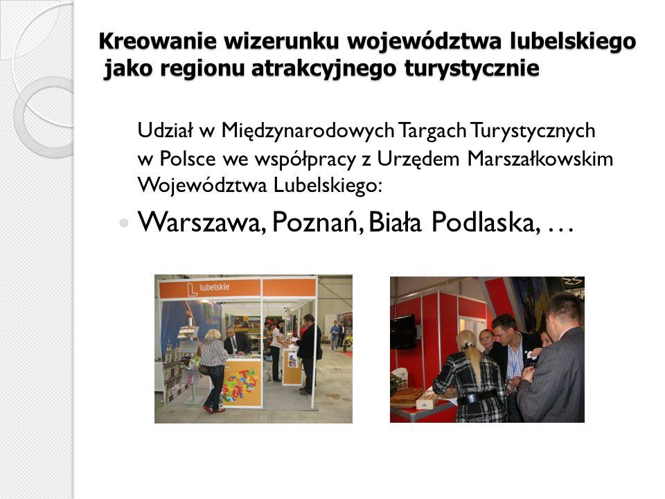 Kreowanie wizerunku województwa lubelskiego jako regionu atrakcyjnego turystycznie Udział w Międzynarodowych Targach Turystycznych w Polsce we współpr