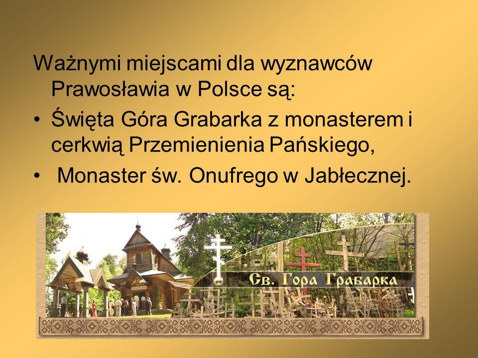Ważnymi miejscami dla wyznawców Prawosławia w Polsce są: Święta Góra Grabarka z monasterem i cerkwią Przemienienia Pańskiego, Monaster św. Onufrego w