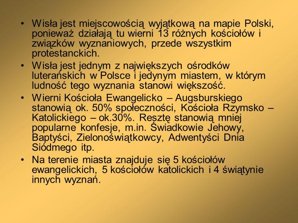 Wisła jest miejscowością wyjątkową na mapie Polski, ponieważ działają tu wierni 13 różnych kościołów i związków wyznaniowych, przede wszystkim protest