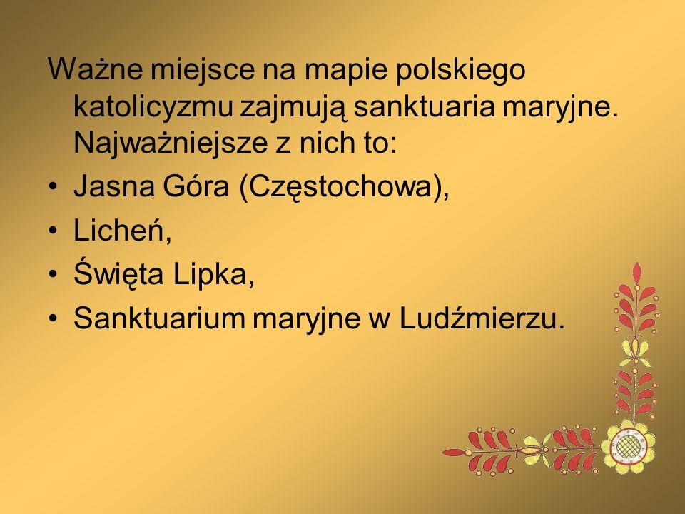 Ważne miejsce na mapie polskiego katolicyzmu zajmują sanktuaria maryjne. Najważniejsze z nich to: Jasna Góra (Częstochowa), Licheń, Święta Lipka, Sank
