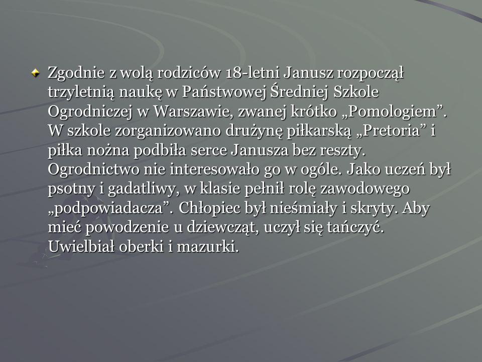 Chłopcy grali zimą i latem. Buty starczały zaledwie na 3 miesiące. Matka Janusza często narzekała, że sport został wymyślony na złość rodzicom. Pragni
