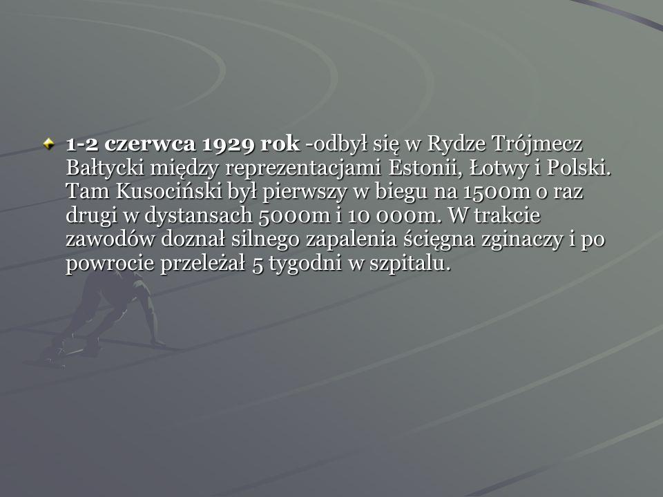 Kwiecień 1929 rok -Kusociński przegrywa bieg przełajowy, najpierw w Łodzi, a później w Warszawie. 3 maja 1929 rok -start w Biegu Narodowym, w którym u