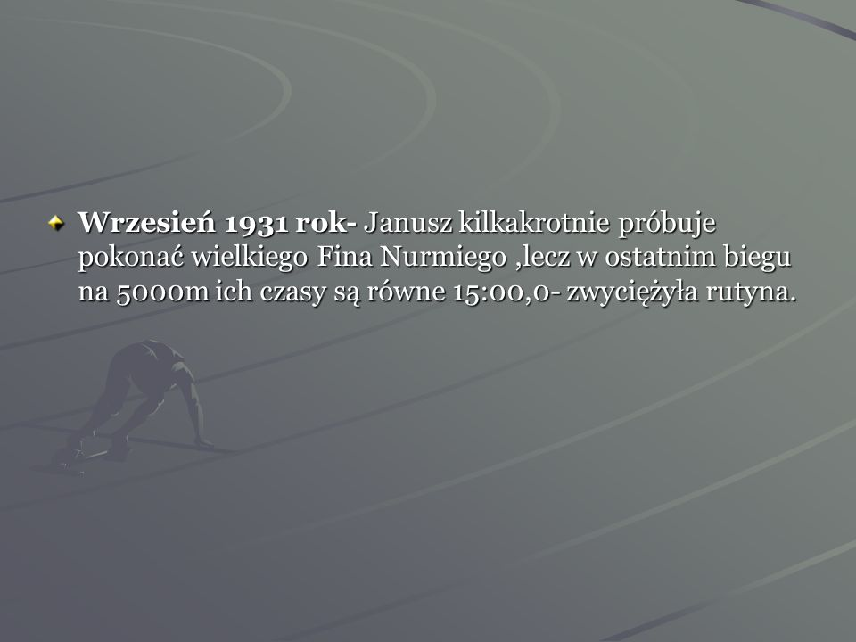 30 sierpnia 1931 rok -Kusociński wygrywa bieg na 1500 i 5000m startując z Węgrami w Królewskiej Hucie. 12-13 września 1931 rok -odbył się w Poznaniu m