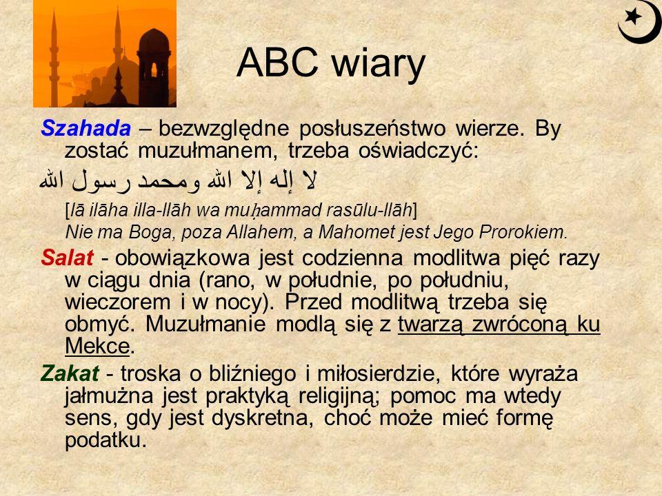 ABC wiary Szahada – bezwzględne posłuszeństwo wierze. By zostać muzułmanem, trzeba oświadczyć: لا إله إلا الله ومحمد رسول الله [lā ilāha illa-llāh wa