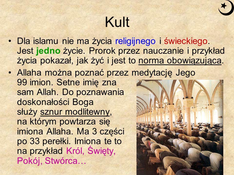 Kult Dla islamu nie ma życia religijnego i świeckiego. Jest jedno życie. Prorok przez nauczanie i przykład życia pokazał, jak żyć i jest to norma obow