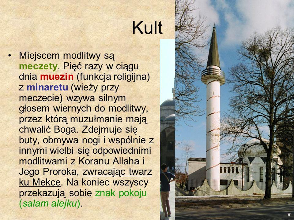 Kult Miejscem modlitwy są meczety. Pięć razy w ciągu dnia muezin (funkcja religijna) z minaretu (wieży przy meczecie) wzywa silnym głosem wiernych do