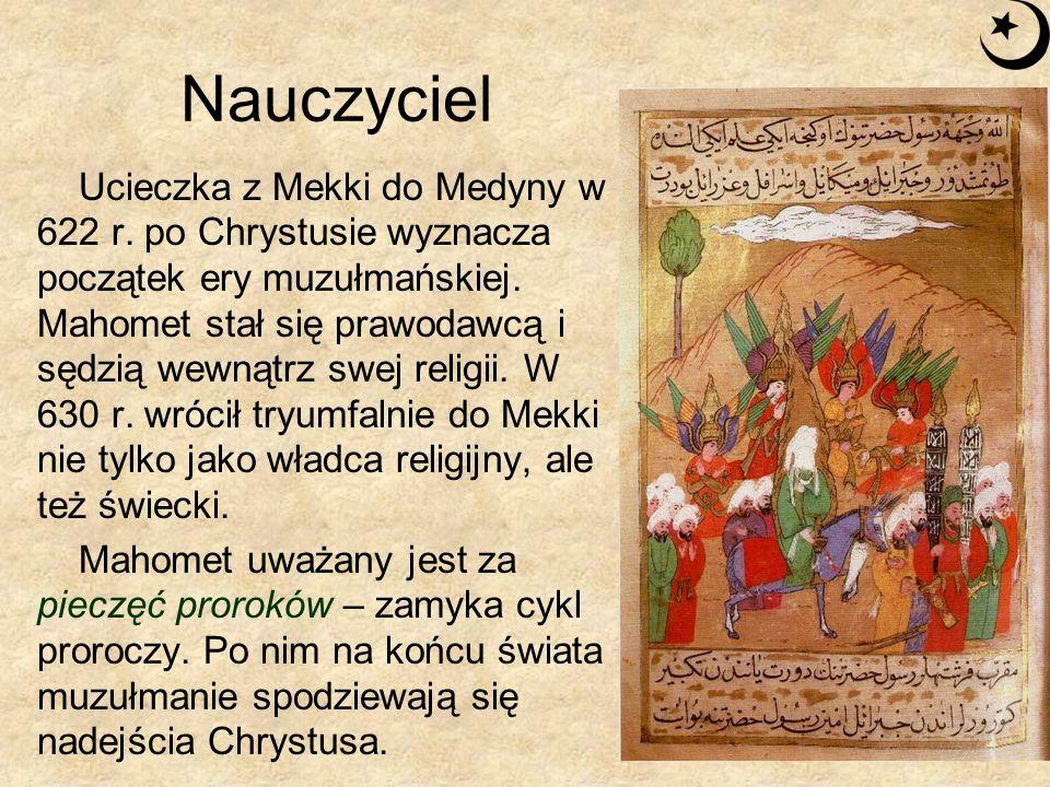 Nauczyciel Ucieczka z Mekki do Medyny w 622 r. po Chrystusie wyznacza początek ery muzułmańskiej. Mahomet stał się prawodawcą i sędzią wewnątrz swej r