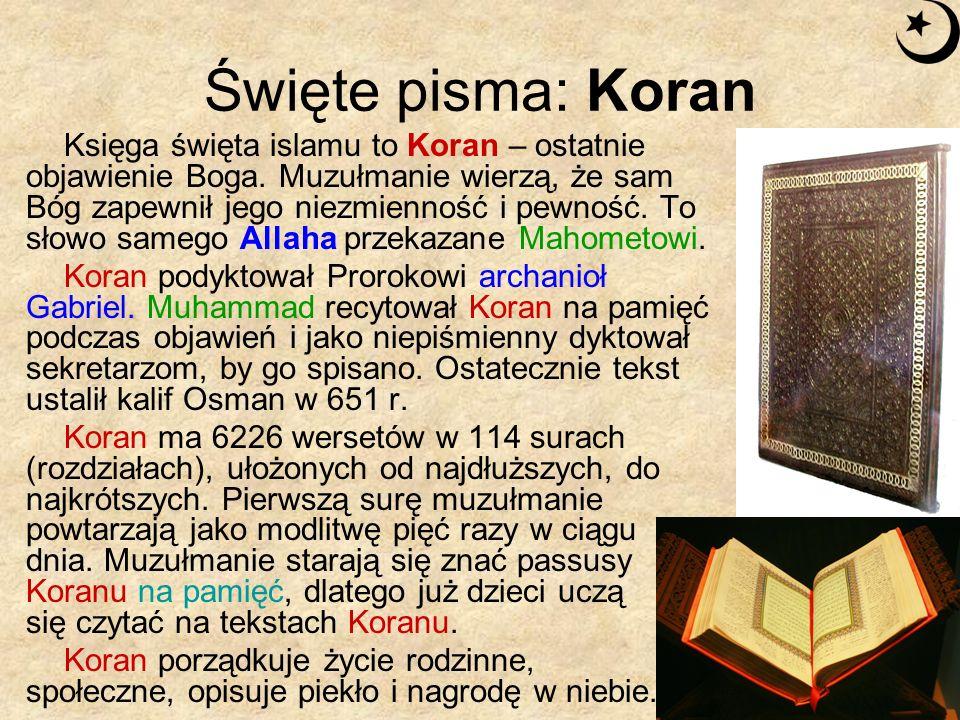 Święte pisma: Koran Księga święta islamu to Koran – ostatnie objawienie Boga. Muzułmanie wierzą, że sam Bóg zapewnił jego niezmienność i pewność. To s