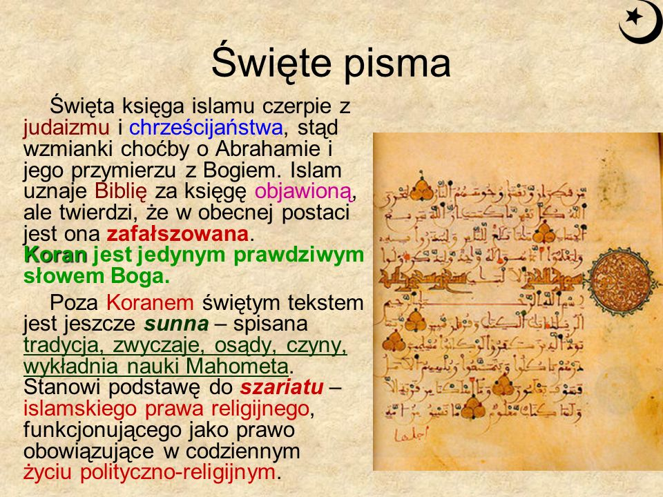 Święte pisma Koran Święta księga islamu czerpie z judaizmu i chrześcijaństwa, stąd wzmianki choćby o Abrahamie i jego przymierzu z Bogiem. Islam uznaj