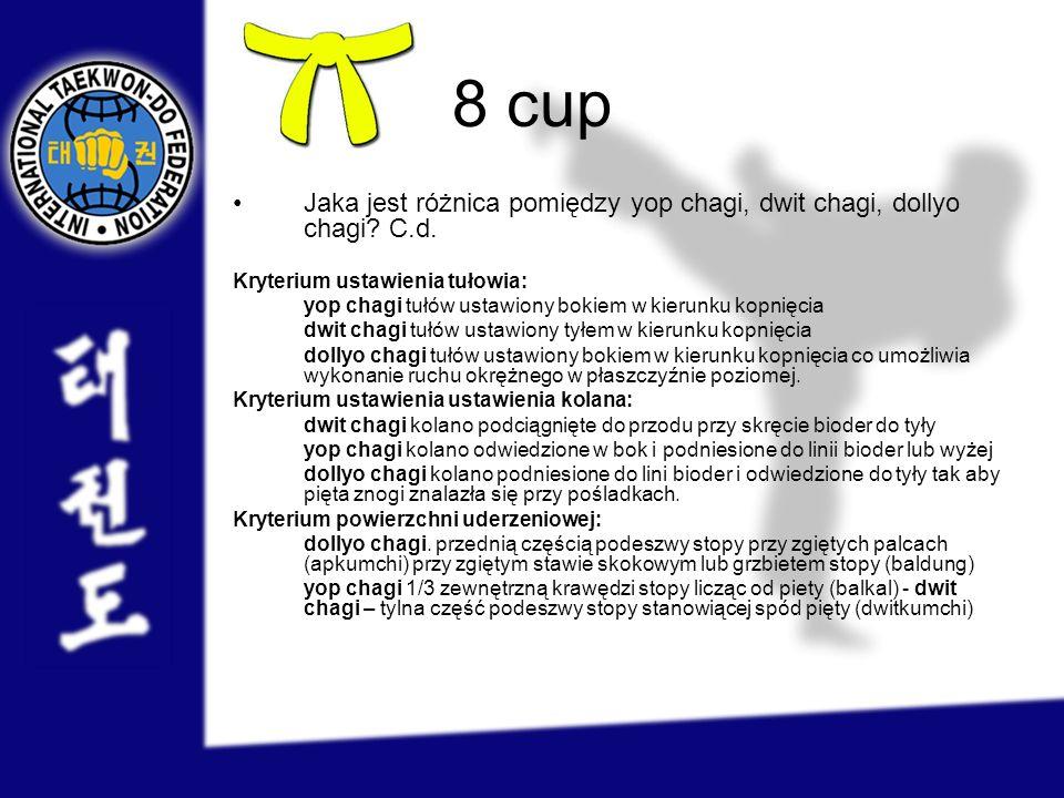 8 cup Jaka jest różnica pomiędzy yop chagi, dwit chagi, dollyo chagi? C.d. Kryterium ustawienia tułowia: yop chagi tułów ustawiony bokiem w kierunku k
