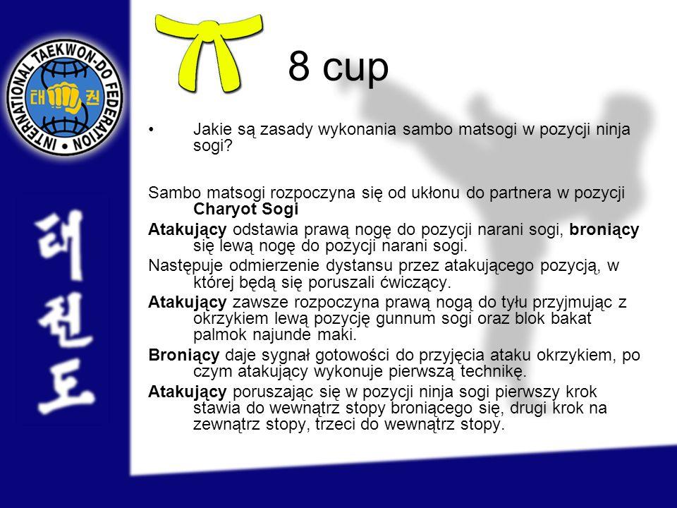 8 cup Jakie są zasady wykonania sambo matsogi w pozycji ninja sogi? Sambo matsogi rozpoczyna się od ukłonu do partnera w pozycji Charyot Sogi Atakując