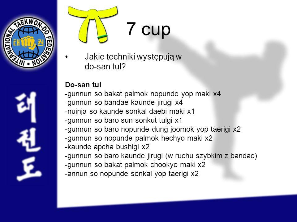 7 cup Jakie techniki występują w do-san tul? Do-san tul -gunnun so bakat palmok nopunde yop maki x4 -gunnun so bandae kaunde jirugi x4 -nuinja so kaun