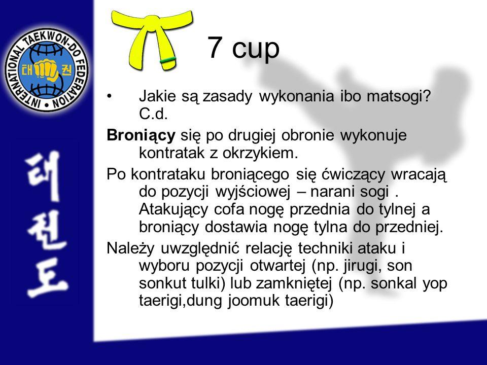 7 cup Jakie są zasady wykonania ibo matsogi? C.d. Broniący się po drugiej obronie wykonuje kontratak z okrzykiem. Po kontrataku broniącego się ćwicząc