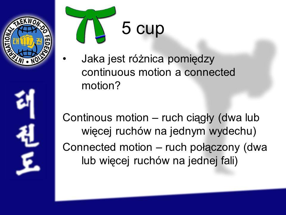 5 cup Jaka jest różnica pomiędzy continuous motion a connected motion? Continous motion – ruch ciągły (dwa lub więcej ruchów na jednym wydechu) Connec