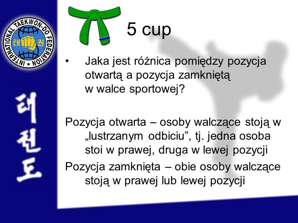 5 cup Jaka jest różnica pomiędzy pozycja otwartą a pozycja zamkniętą w walce sportowej? Pozycja otwarta – osoby walczące stoją w lustrzanym odbiciu, t