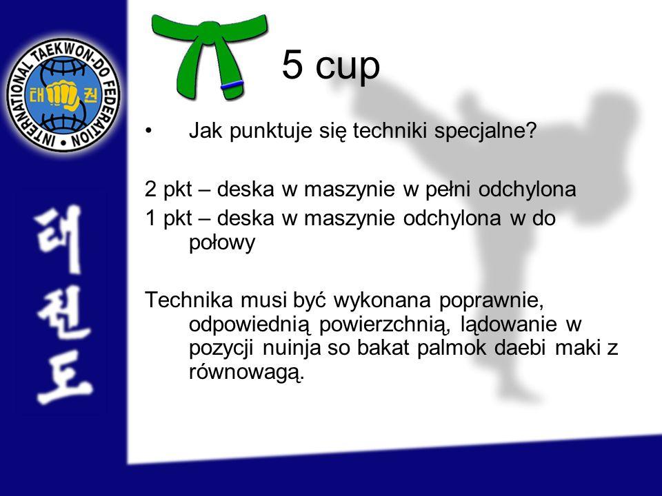 5 cup Jak punktuje się techniki specjalne? 2 pkt – deska w maszynie w pełni odchylona 1 pkt – deska w maszynie odchylona w do połowy Technika musi być