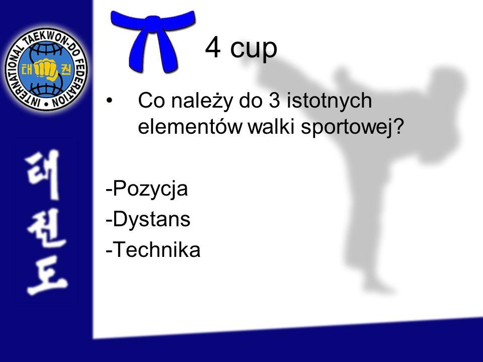 4 cup Co należy do 3 istotnych elementów walki sportowej? -Pozycja -Dystans -Technika