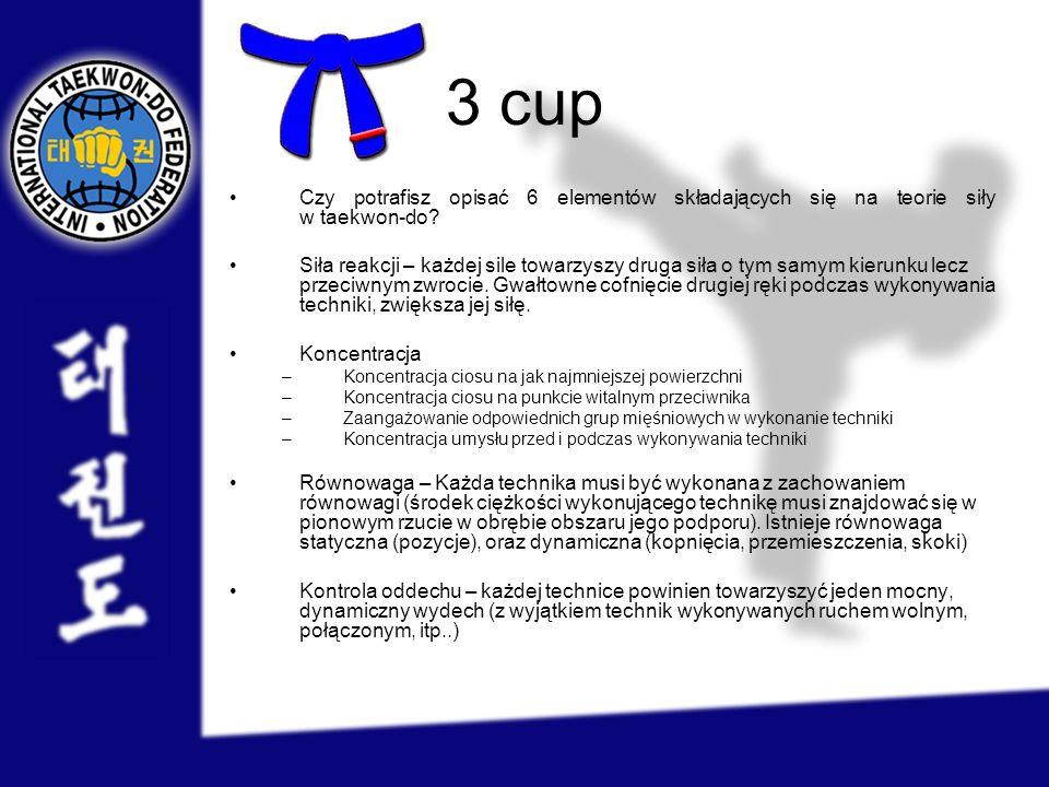 3 cup Czy potrafisz opisać 6 elementów składających się na teorie siły w taekwon-do? Siła reakcji – każdej sile towarzyszy druga siła o tym samym kier