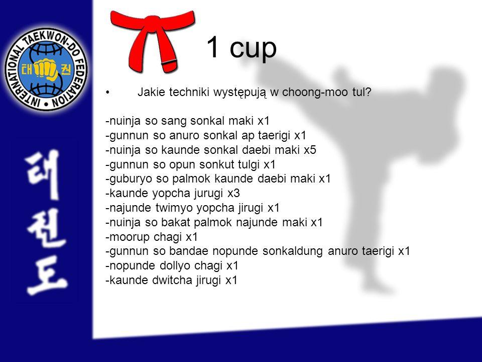 1 cup Jakie techniki występują w choong-moo tul? -nuinja so sang sonkal maki x1 -gunnun so anuro sonkal ap taerigi x1 -nuinja so kaunde sonkal daebi m