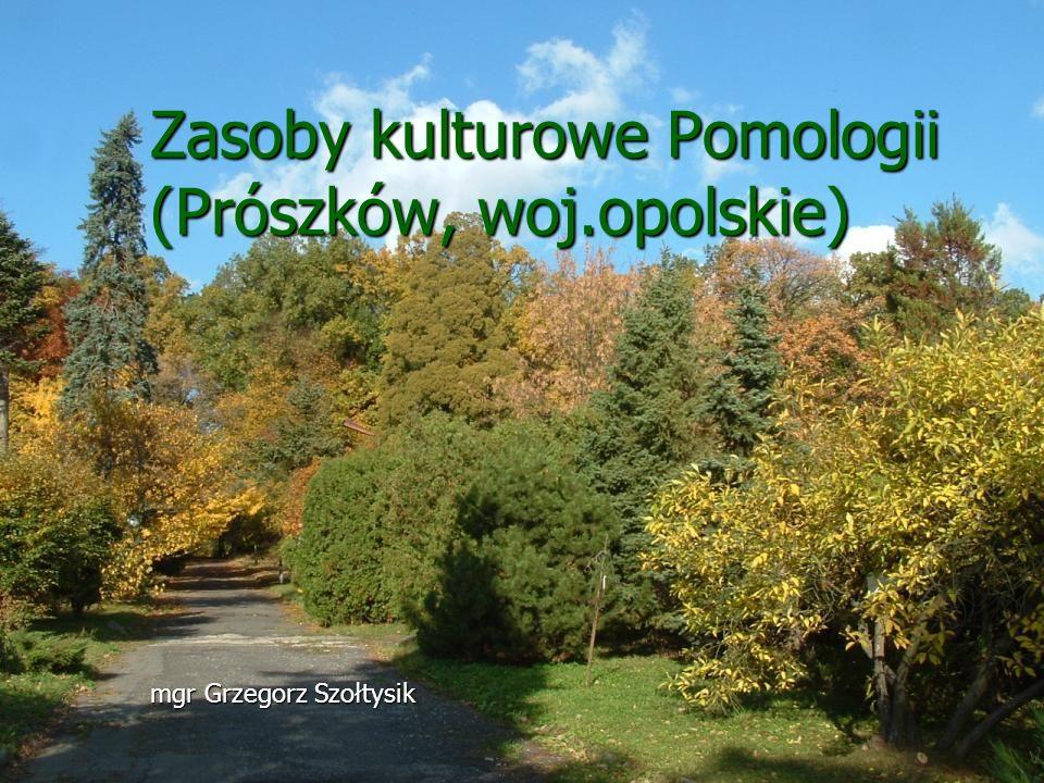 Zasoby kulturowe Pomologii (Prószków, woj.opolskie) mgr Grzegorz Szołtysik