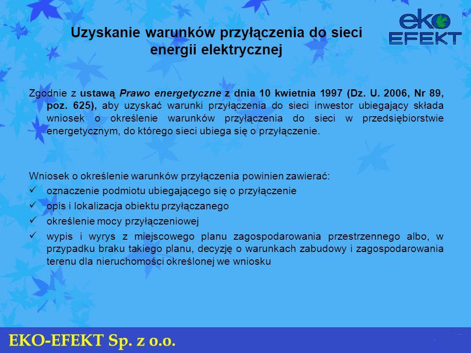 Uzyskanie warunków przyłączenia do sieci energii elektrycznej Zgodnie z ustawą Prawo energetyczne z dnia 10 kwietnia 1997 (Dz. U. 2006, Nr 89, poz. 62