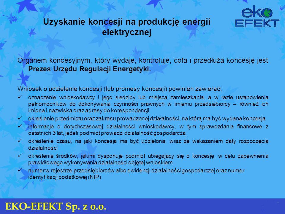 Uzyskanie koncesji na produkcję energii elektrycznej Organem koncesyjnym, który wydaje, kontroluje, cofa i przedłuża koncesję jest Prezes Urzędu Regul
