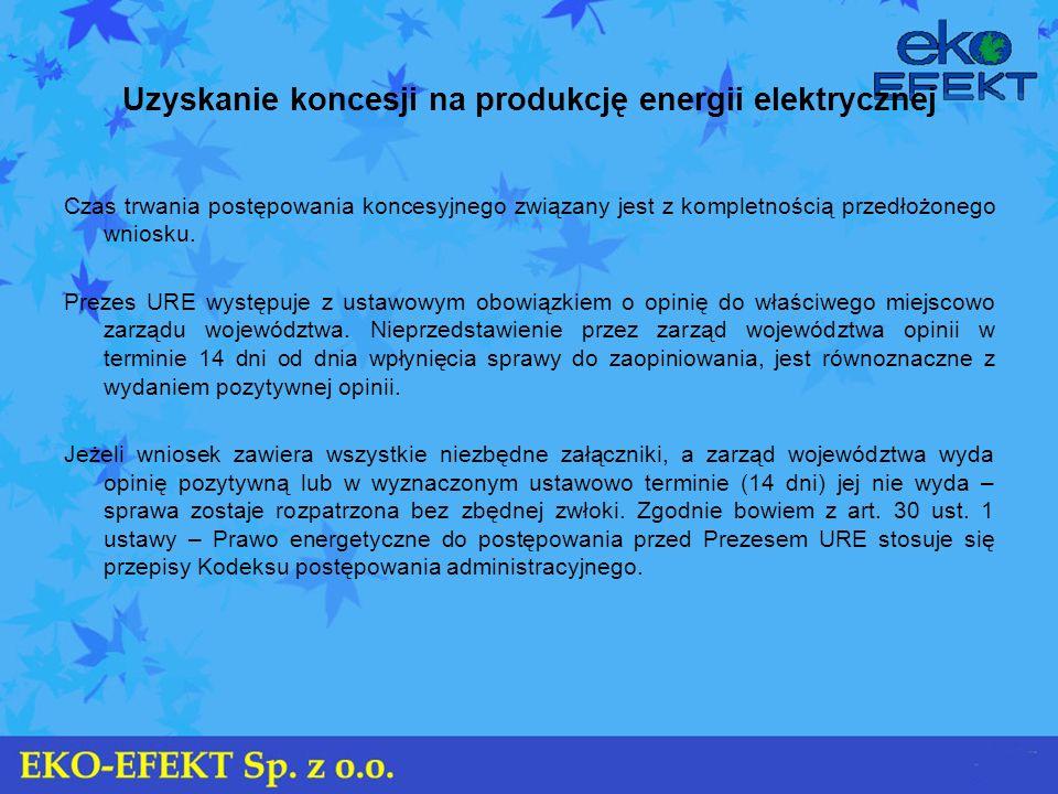 Uzyskanie koncesji na produkcję energii elektrycznej Czas trwania postępowania koncesyjnego związany jest z kompletnością przedłożonego wniosku. Preze