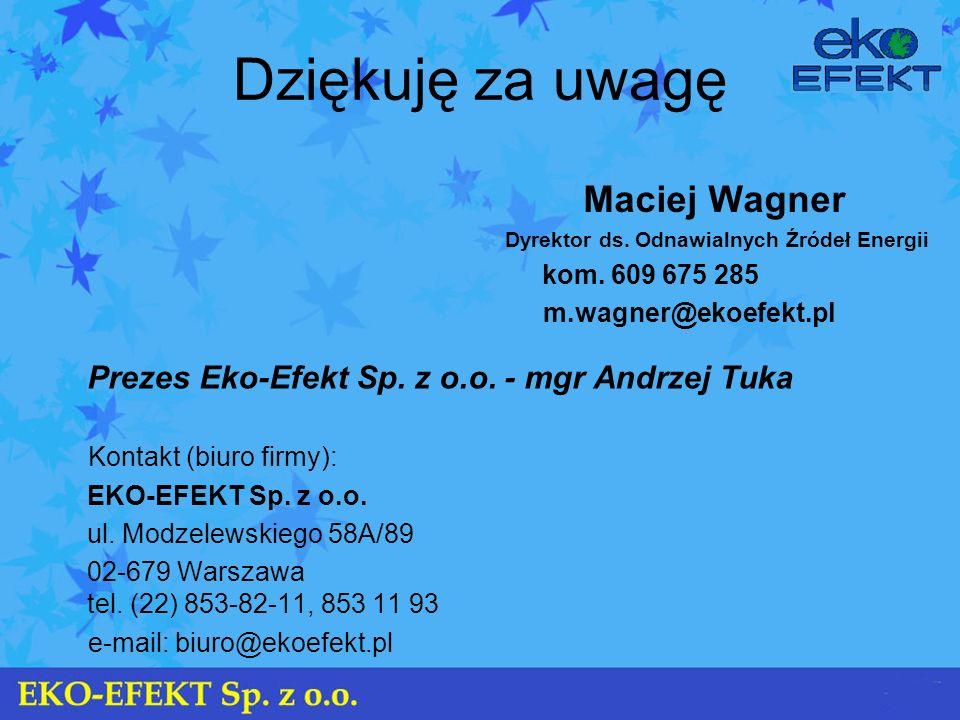 Dziękuję za uwagę Maciej Wagner Dyrektor ds. Odnawialnych Źródeł Energii kom. 609 675 285 m.wagner@ekoefekt.pl Prezes Eko-Efekt Sp. z o.o. - mgr Andrz
