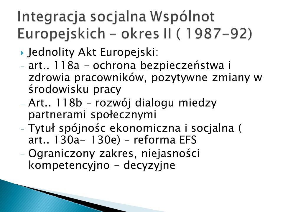 Jednolity Akt Europejski: - art.. 118a – ochrona bezpieczeństwa i zdrowia pracowników, pozytywne zmiany w środowisku pracy - Art.. 118b – rozwój dialo