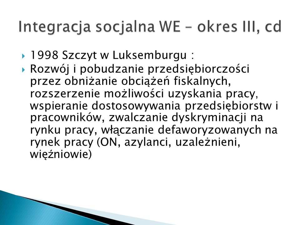 1998 Szczyt w Luksemburgu : Rozwój i pobudzanie przedsiębiorczości przez obniżanie obciążeń fiskalnych, rozszerzenie możliwości uzyskania pracy, wspi