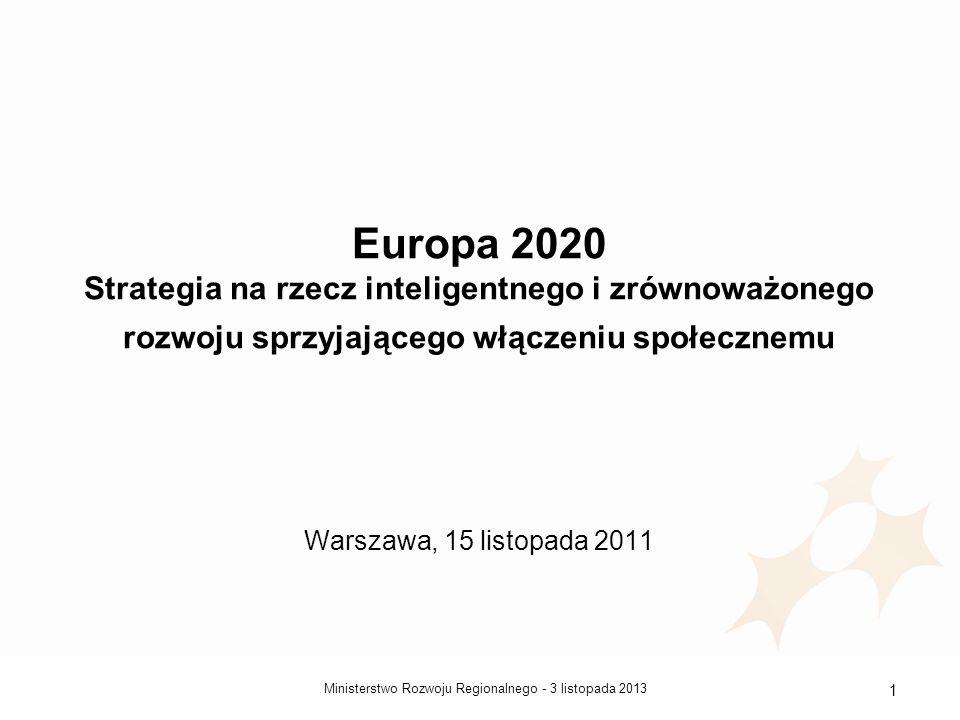 3 listopada 2013Ministerstwo Rozwoju Regionalnego - 1 Europa 2020 Strategia na rzecz inteligentnego i zrównoważonego rozwoju sprzyjającego włączeniu s