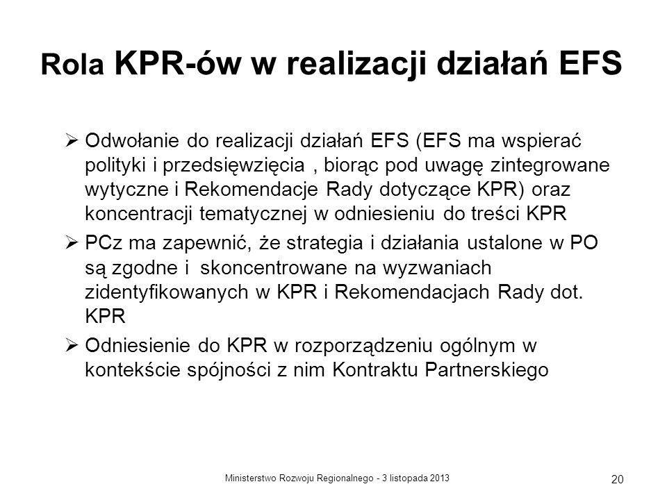 3 listopada 2013Ministerstwo Rozwoju Regionalnego - 20 Rola KPR-ów w realizacji działań EFS Odwołanie do realizacji działań EFS (EFS ma wspierać polit