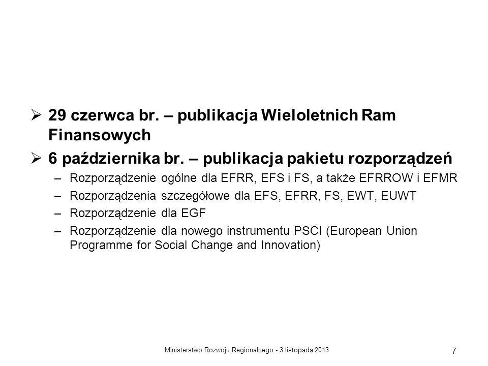 3 listopada 2013Ministerstwo Rozwoju Regionalnego - 7 29 czerwca br. – publikacja Wieloletnich Ram Finansowych 6 października br. – publikacja pakietu