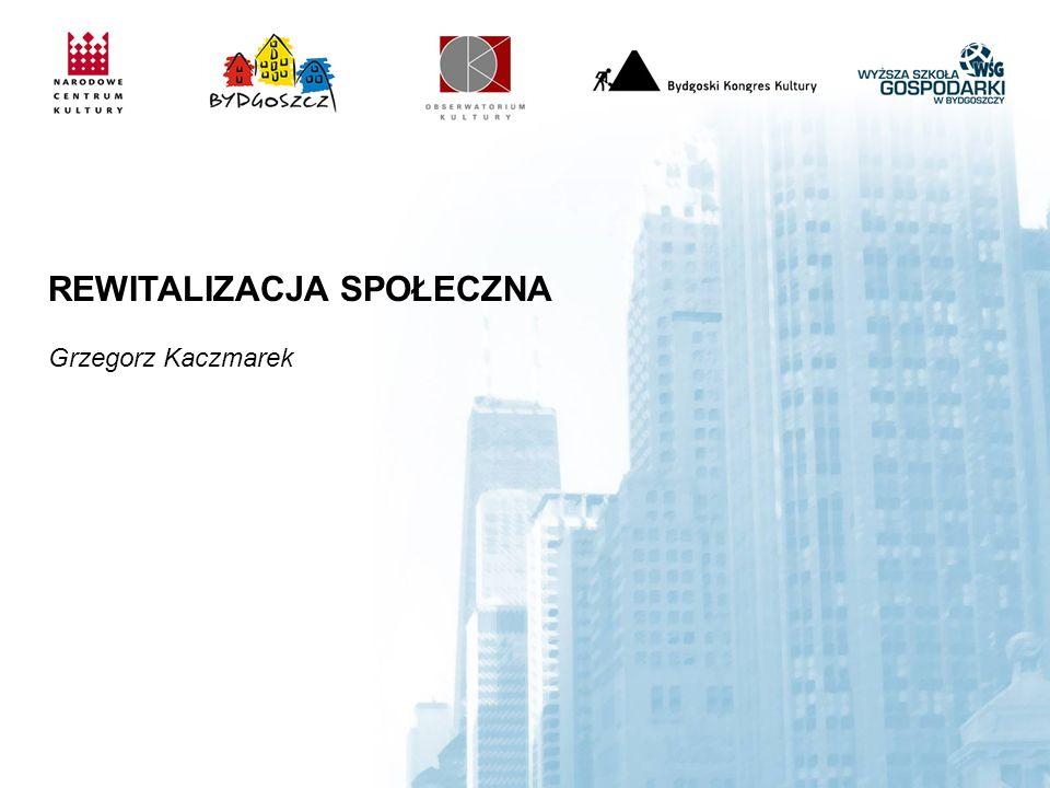 REWITALIZACJA SPOŁECZNA Grzegorz Kaczmarek
