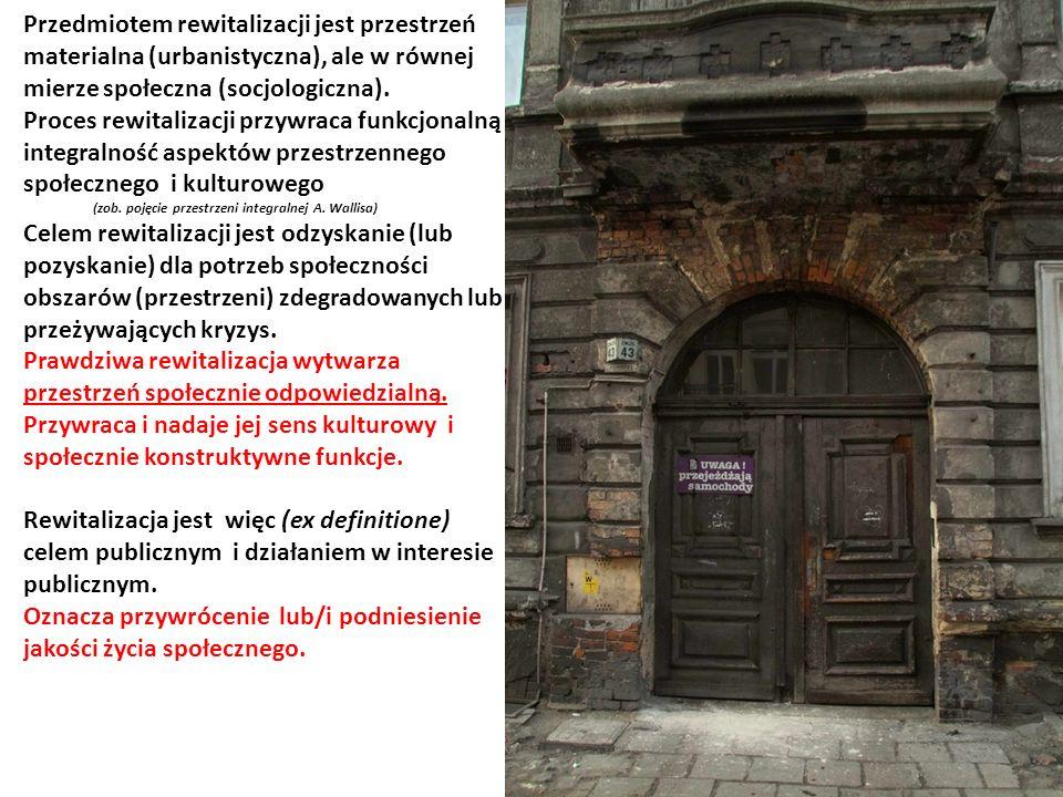 Przedmiotem rewitalizacji jest przestrzeń materialna (urbanistyczna), ale w równej mierze społeczna (socjologiczna).