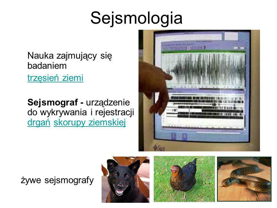 Sejsmologia Nauka zajmujący się badaniem trzęsień ziemi Sejsmograf - urządzenie do wykrywania i rejestracji drgań skorupy ziemskiej drgańskorupy ziems