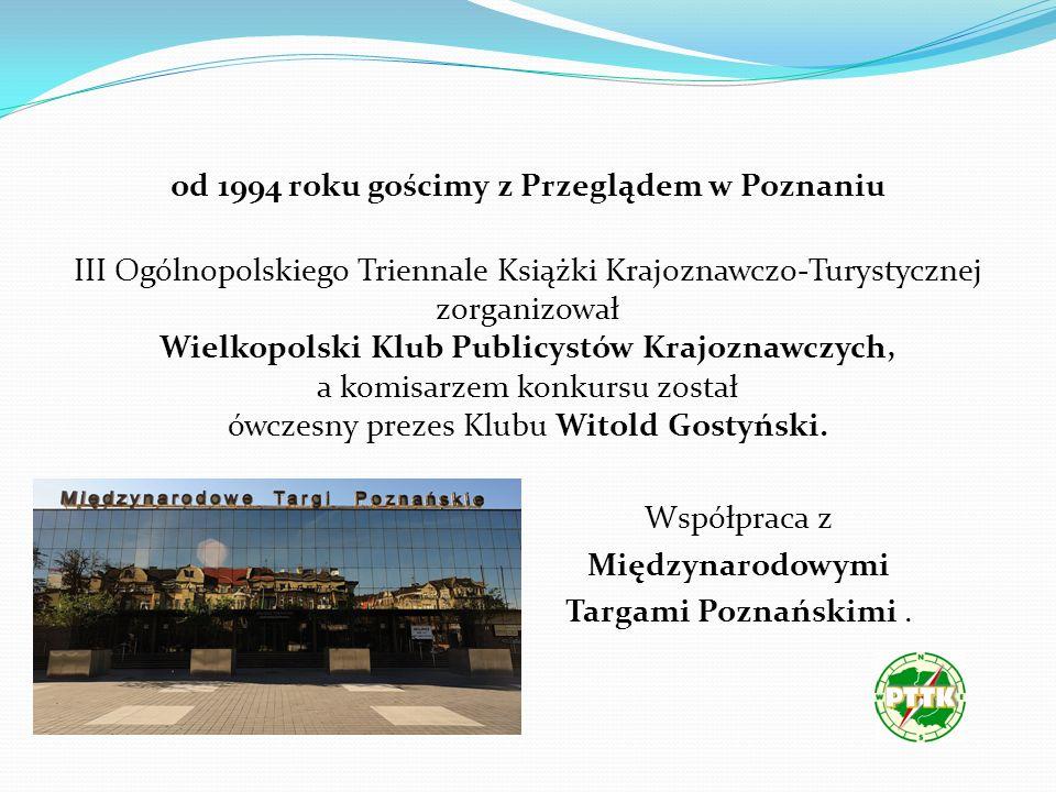 od 1994 roku gościmy z Przeglądem w Poznaniu III Ogólnopolskiego Triennale Książki Krajoznawczo-Turystycznej zorganizował Wielkopolski Klub Publicystów Krajoznawczych, a komisarzem konkursu został ówczesny prezes Klubu Witold Gostyński.