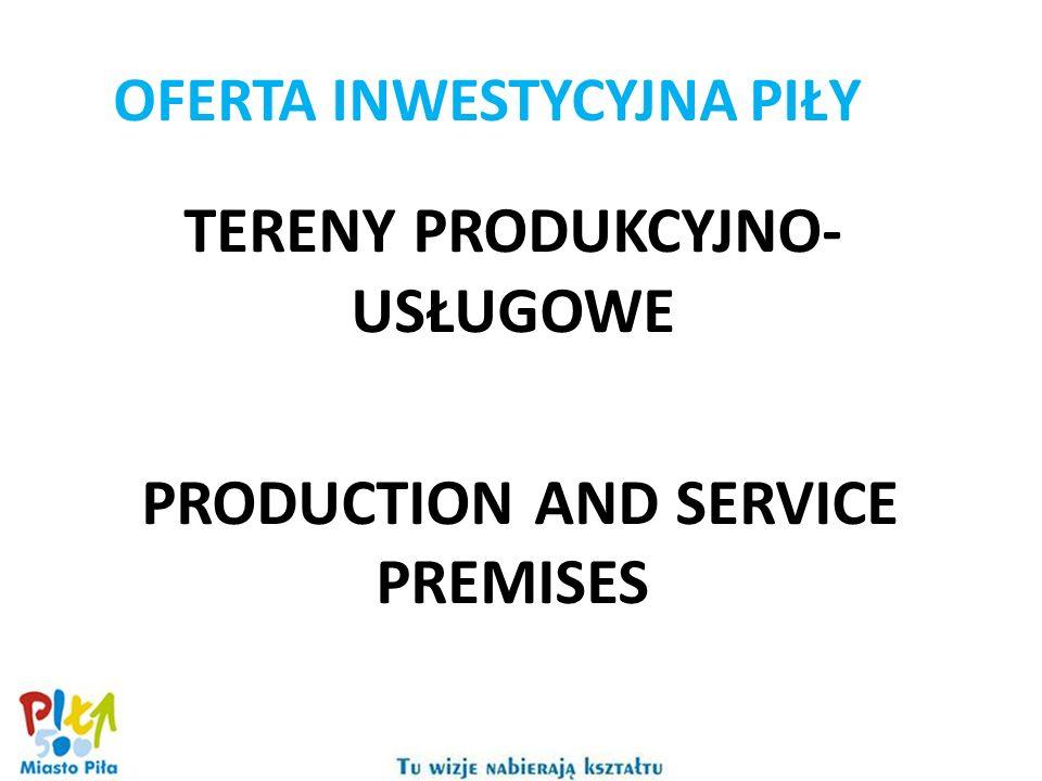 TERENY PRODUKCYJNO- USŁUGOWE PRODUCTION AND SERVICE PREMISES OFERTA INWESTYCYJNA PIŁY