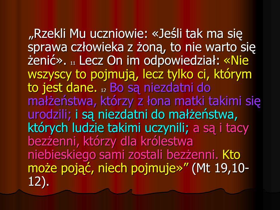 Rzekli Mu uczniowie: «Jeśli tak ma się sprawa człowieka z żoną, to nie warto się żenić». 11 Lecz On im odpowiedział: «Nie wszyscy to pojmują, lecz tyl