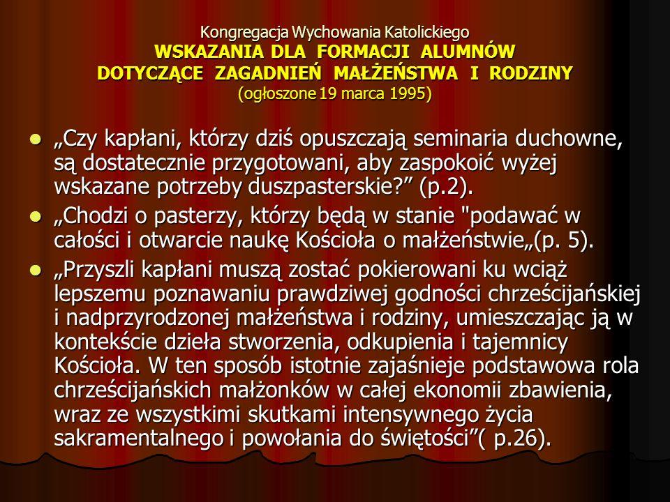 Kongregacja Wychowania Katolickiego WSKAZANIA DLA FORMACJI ALUMNÓW DOTYCZĄCE ZAGADNIEŃ MAŁŻEŃSTWA I RODZINY (ogłoszone 19 marca 1995) Czy kapłani, któ