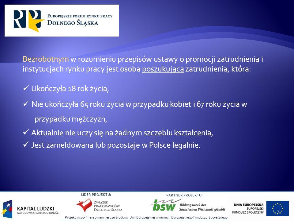 Projekt współfinansowany jest ze środków Unii Europejskiej w ramach Europejskiego Funduszu Społecznego. LIDER PROJEKTU: PARTNER PROJEKTU: Bezrobotnym