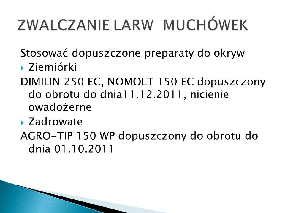 Stosować dopuszczone preparaty do okryw Ziemiórki DIMILIN 250 EC, NOMOLT 150 EC dopuszczony do obrotu do dnia11.12.2011, nicienie owadożerne Zadrowate