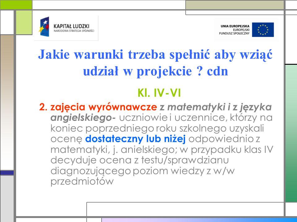 Jakie warunki trzeba spełnić aby wziąć udział w projekcie ? cdn Kl. IV-VI 2. zajęcia wyrównawcze z matematyki i z języka angielskiego- uczniowie i ucz