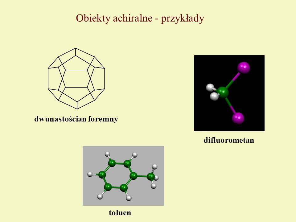Obiekty achiralne - przykłady toluen difluorometan dwunastościan foremny