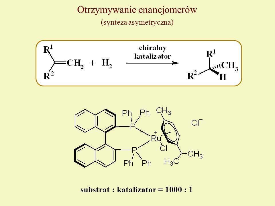 Otrzymywanie enancjomerów (synteza asymetryczna) substrat : katalizator = 1000 : 1