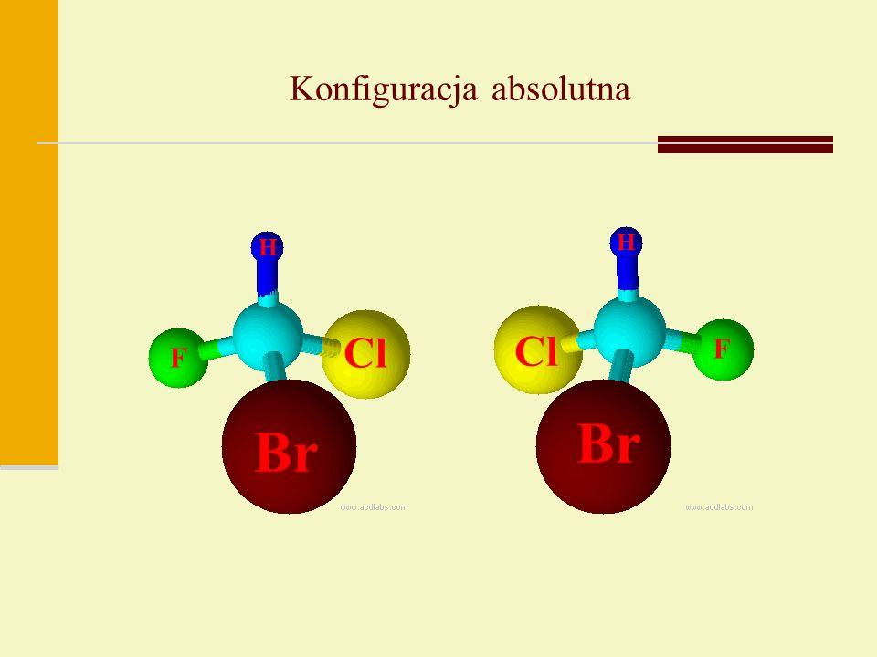 Konfiguracja absolutna Br Cl F H Br Cl H F