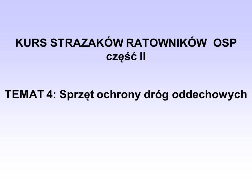 TEMAT 4: Sprzęt ochrony dróg oddechowych KURS STRAZAKÓW RATOWNIKÓW OSP część II