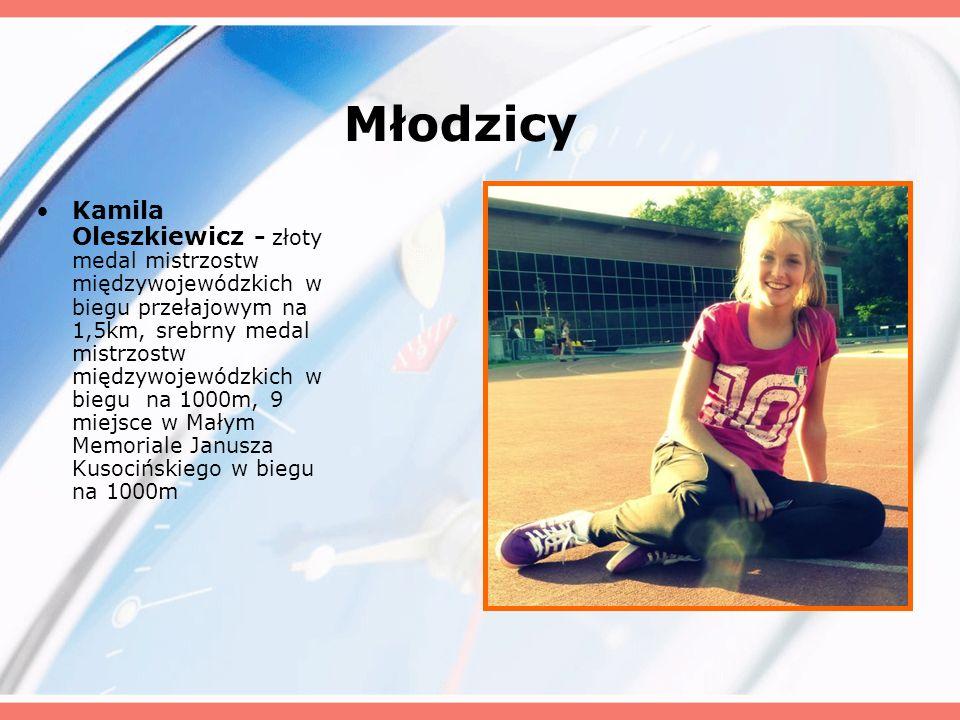 Młodzicy Kamila Oleszkiewicz - złoty medal mistrzostw międzywojewódzkich w biegu przełajowym na 1,5km, srebrny medal mistrzostw międzywojewódzkich w b