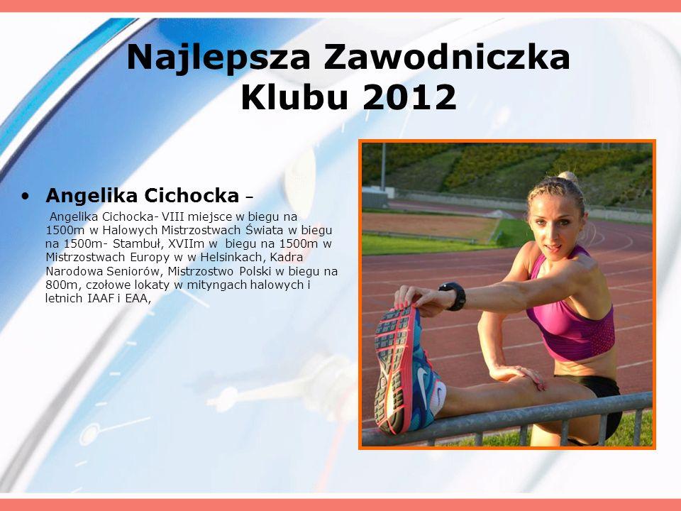 Najlepsza Zawodniczka Klubu 2012 Angelika Cichocka – Angelika Cichocka- VIII miejsce w biegu na 1500m w Halowych Mistrzostwach Świata w biegu na 1500m